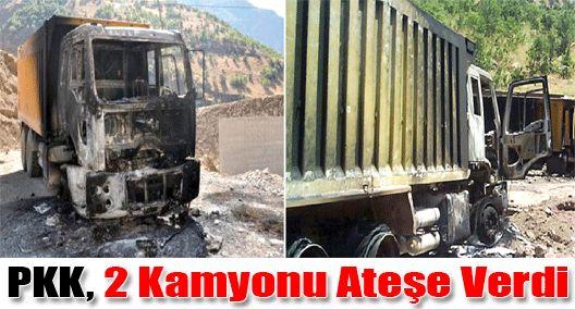 Karakola malzeme taşıyan kamyonları yaktılar