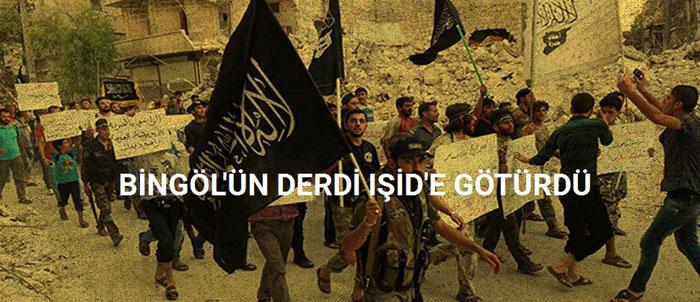 BİNGÖL'ÜN DERDİ IŞİD'E GÖTÜRDÜ